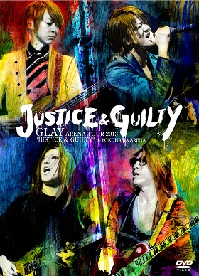 """GLAY ARENA TOUR 2013 """"JUSTICE & GUILTY"""""""