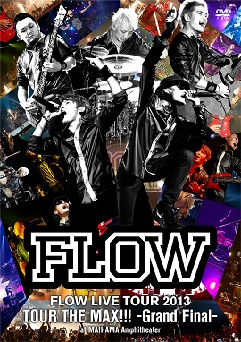FLOW LIVE TOUR 2013「Tour - THE MAX!!!」