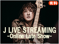 J LIVE STREAMING -Online Late Show-